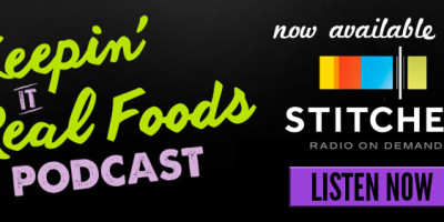Keepin' It Real Foods Podcast Now on Stitcher